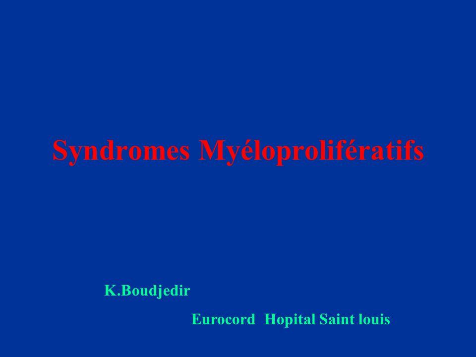 Syndromes Myéloprolifératifs K.Boudjedir Eurocord Hopital Saint louis