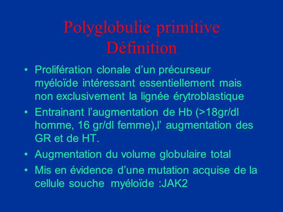 Polyglobulie primitive Définition Prolifération clonale dun précurseur myéloïde intéressant essentiellement mais non exclusivement la lignée érytrobla