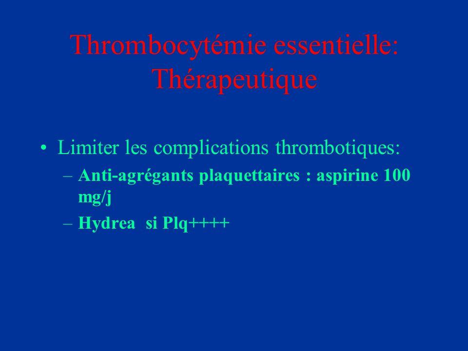 Thrombocytémie essentielle: Thérapeutique Limiter les complications thrombotiques: –Anti-agrégants plaquettaires : aspirine 100 mg/j –Hydrea si Plq+++