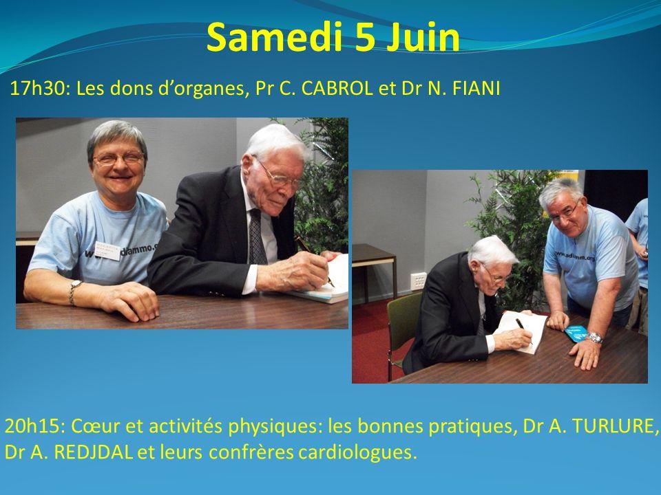 Samedi 5 Juin 17h30: Les dons dorganes, Pr C. CABROL et Dr N. FIANI 20h15: Cœur et activités physiques: les bonnes pratiques, Dr A. TURLURE, Dr A. RED