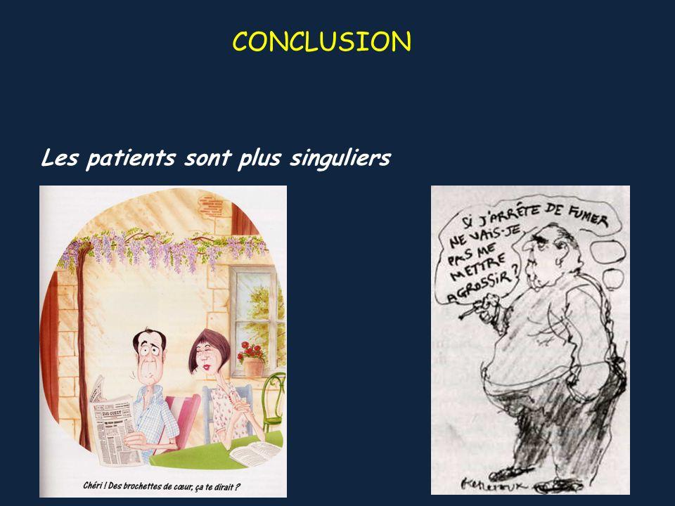 Les patients sont plus singuliers CONCLUSION