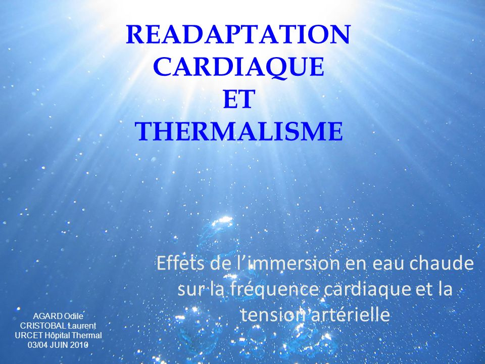 READAPTATION CARDIAQUE ET THERMALISME Effets de limmersion en eau chaude sur la fréquence cardiaque et la tension artérielle AGARD Odile CRISTOBAL Lau