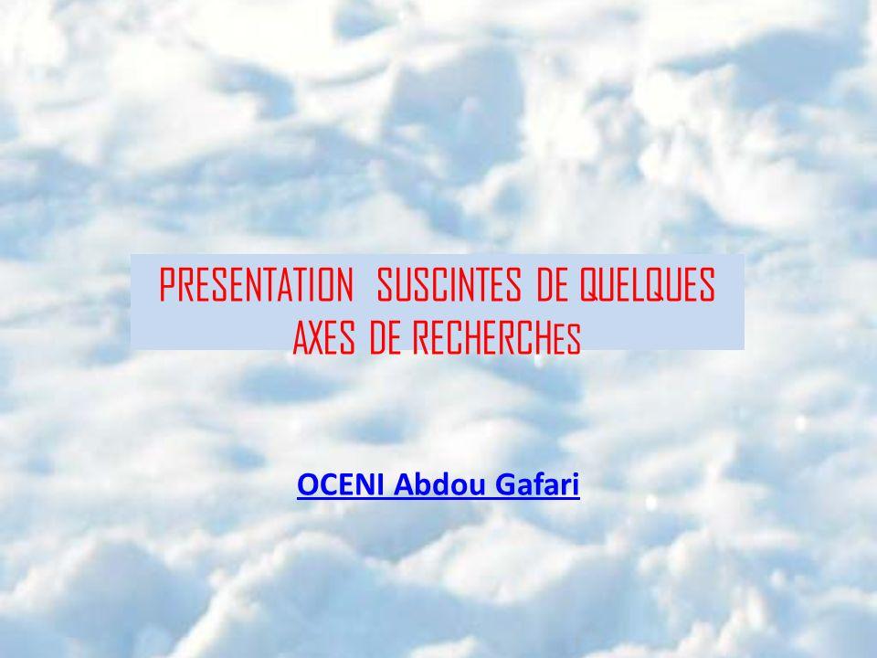 OCENI Abdou Gafari PRESENTATION SUSCINTES DE QUELQUES AXES DE RECHERCH ES