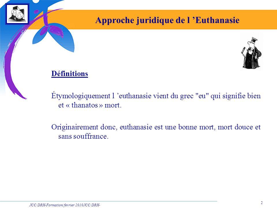 JCC/DRH-Formation/fevrier 2010JCC/DRH- Formation/2009 2 Approche juridique de l Euthanasie Définitions Étymologiquement l euthanasie vient du grec