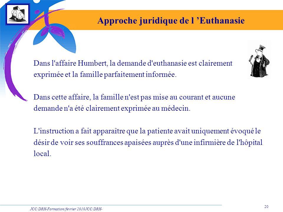 JCC/DRH-Formation/fevrier 2010JCC/DRH- Formation/2009 20 Approche juridique de l Euthanasie Dans l'affaire Humbert, la demande d'euthanasie est claire