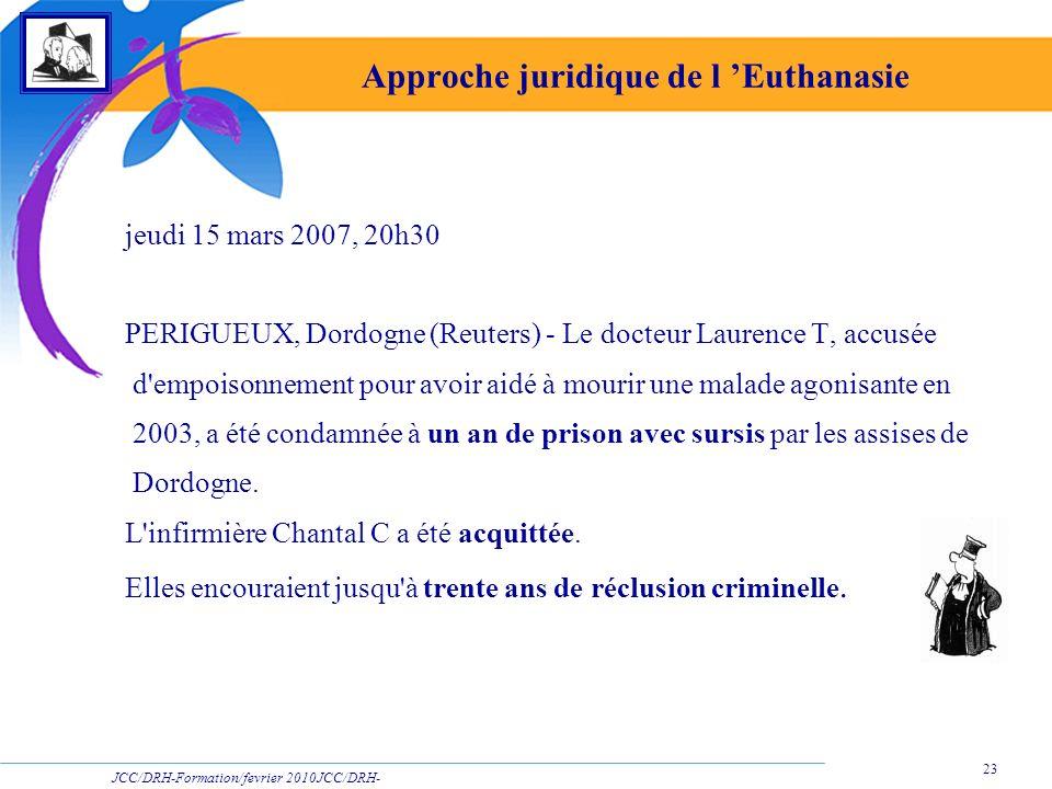 JCC/DRH-Formation/fevrier 2010JCC/DRH- Formation/2009 23 Approche juridique de l Euthanasie jeudi 15 mars 2007, 20h30 PERIGUEUX, Dordogne (Reuters) -