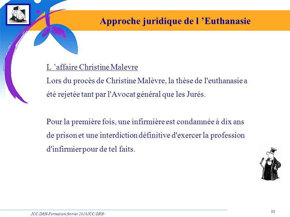 JCC/DRH-Formation/fevrier 2010JCC/DRH- Formation/2009 30 Approche juridique de l Euthanasie L affaire Christine Malevre Lors du procès de Christine Ma