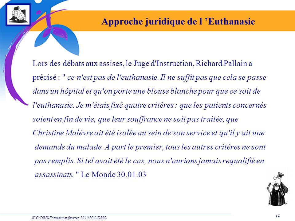 JCC/DRH-Formation/fevrier 2010JCC/DRH- Formation/2009 32 Approche juridique de l Euthanasie Lors des débats aux assises, le Juge d'Instruction, Richar
