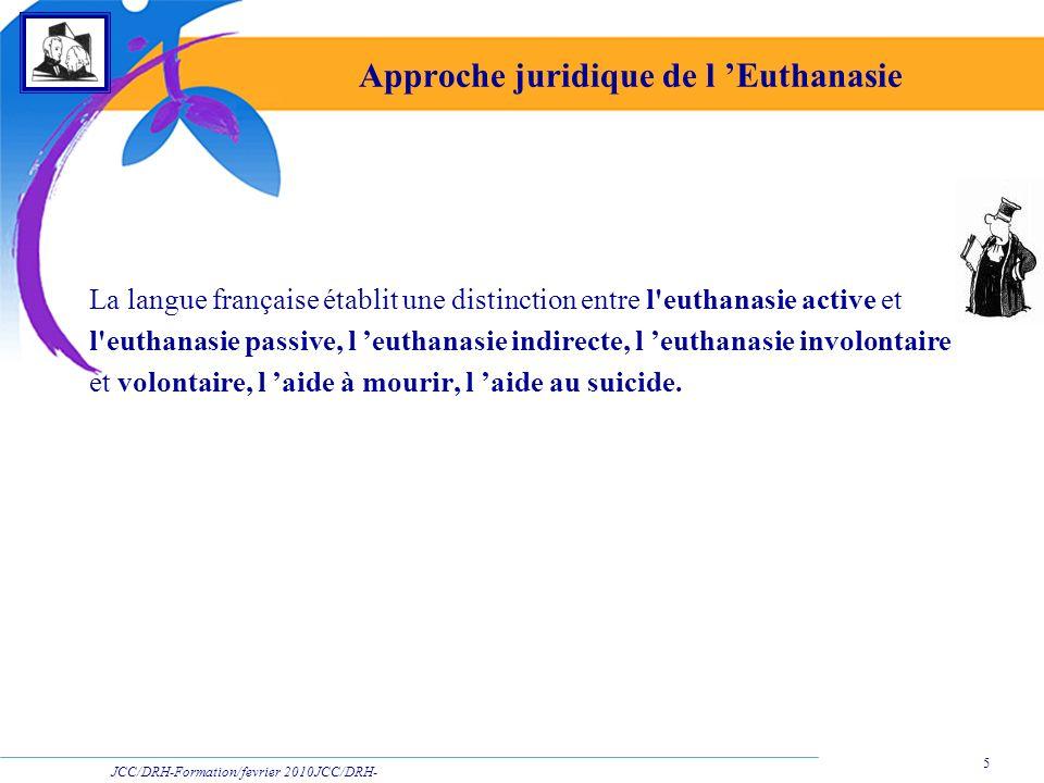 JCC/DRH-Formation/fevrier 2010JCC/DRH- Formation/2009 5 Approche juridique de l Euthanasie La langue française établit une distinction entre l'euthana