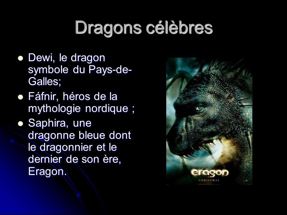 Dragons célèbres Dewi, le dragon symbole du Pays-de- Galles; Dewi, le dragon symbole du Pays-de- Galles; Fáfnir, héros de la mythologie nordique ; Fáf