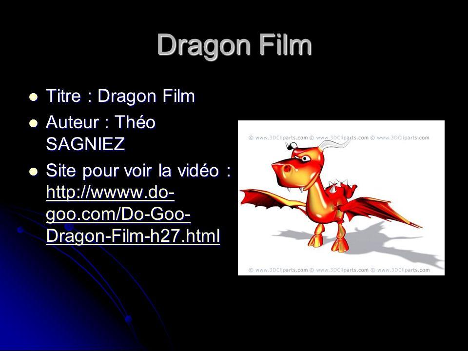 Dragon Film Titre : Dragon Film Titre : Dragon Film Auteur : Théo SAGNIEZ Auteur : Théo SAGNIEZ Site pour voir la vidéo : http://wwww.do- goo.com/Do-G