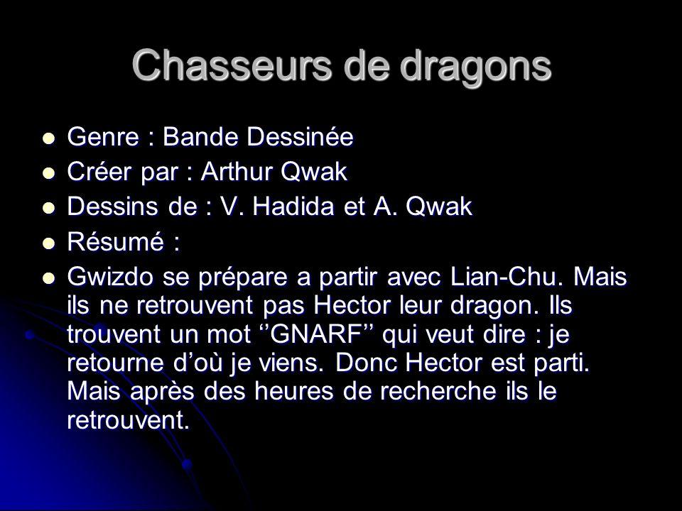 Chasseurs de dragons Genre : Bande Dessinée Genre : Bande Dessinée Créer par : Arthur Qwak Créer par : Arthur Qwak Dessins de : V. Hadida et A. Qwak D
