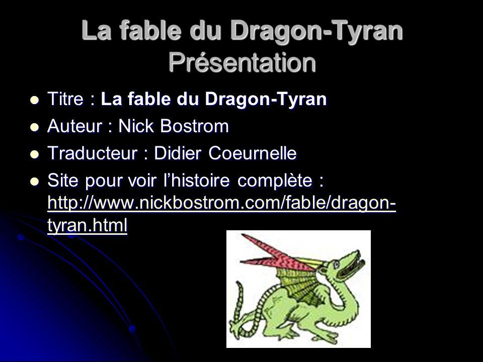 La fable du Dragon-Tyran Présentation Titre : La fable du Dragon-Tyran Titre : La fable du Dragon-Tyran Auteur : Nick Bostrom Auteur : Nick Bostrom Tr