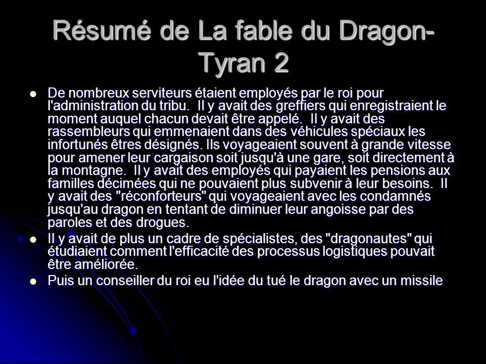 Résumé de La fable du Dragon- Tyran 2 De nombreux serviteurs étaient employés par le roi pour l'administration du tribu. Il y avait des greffiers qui