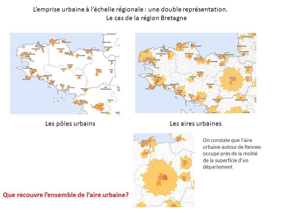 Lemprise urbaine à léchelle régionale : une double représentation. Le cas de la région Bretagne Les pôles urbainsLes aires urbaines On constate que la
