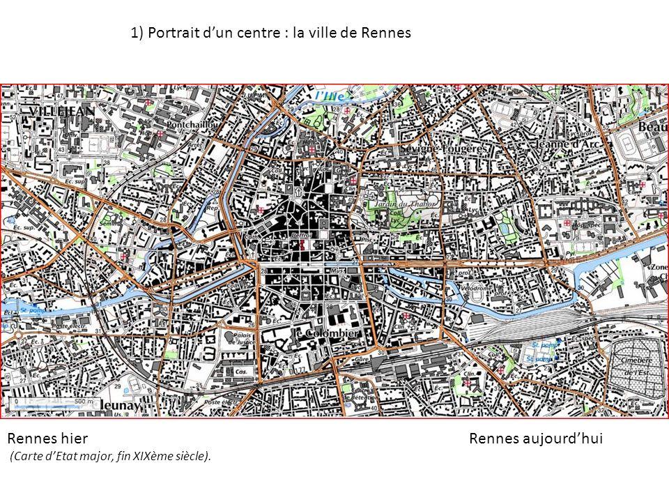 1) Portrait dun centre : la ville de Rennes Rennes hier (Carte dEtat major, fin XIXème siècle). Rennes aujourdhui