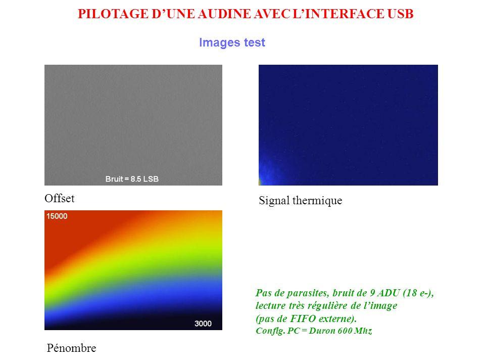 PILOTAGE DUNE AUDINE AVEC LINTERFACE USB Images test Offset Signal thermique Pénombre Pas de parasites, bruit de 9 ADU (18 e-), lecture très régulière