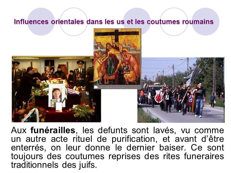 Influences orientales dans les us et les coutumes roumains Aux funérailles, les defunts sont lavés, vu comme un autre acte rituel de purification, et