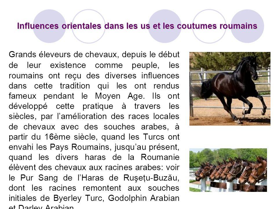 Grands éleveurs de chevaux, depuis le début de leur existence comme peuple, les roumains ont reçu des diverses influences dans cette tradition qui les