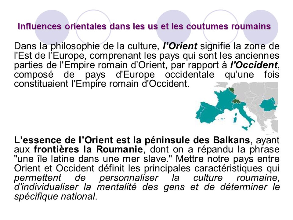 Dans la philosophie de la culture, lOrient signifie la zone de l'Est de lEurope, comprenant les pays qui sont les anciennes parties de l'Empire romain