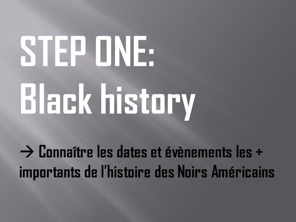 STEP ONE: Black history Connaître les dates et évènements les + importants de lhistoire des Noirs Américains