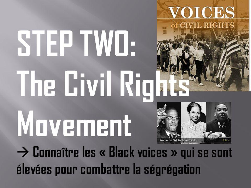 STEP TWO: The Civil Rights Movement Connaître les « Black voices » qui se sont élevées pour combattre la ségrégation