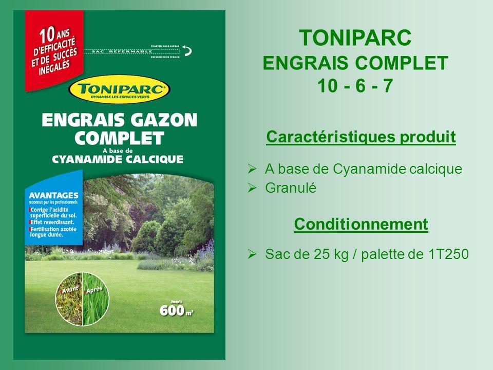 TONIPARC ENGRAIS COMPLET 10 - 6 - 7 Caractéristiques produit A base de Cyanamide calcique Granulé Conditionnement Sac de 25 kg / palette de 1T250