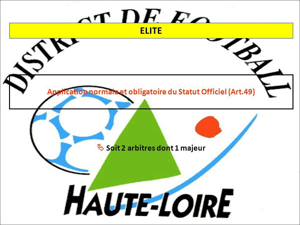 ELITE Application normale et obligatoire du Statut Officiel (Art.49) Soit 2 arbitres dont 1 majeur