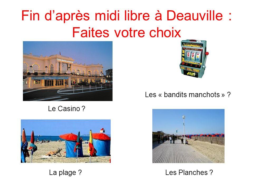 Fin daprès midi libre à Deauville : Faites votre choix Le Casino ? La plage ?Les Planches ? Les « bandits manchots » ?