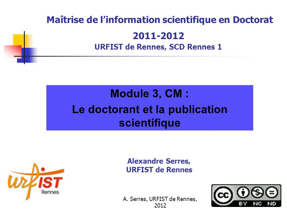 A. Serres, URFIST de Rennes, 2012 Maîtrise de linformation scientifique en Doctorat 2011-2012 URFIST de Rennes, SCD Rennes 1 Module 3, CM : Le doctora