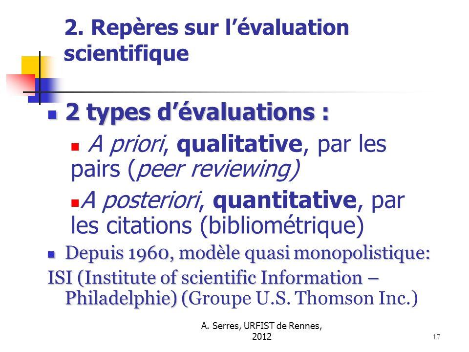 A. Serres, URFIST de Rennes, 2012 17 2. Repères sur lévaluation scientifique 2 types dévaluations : 2 types dévaluations : A priori, qualitative, par