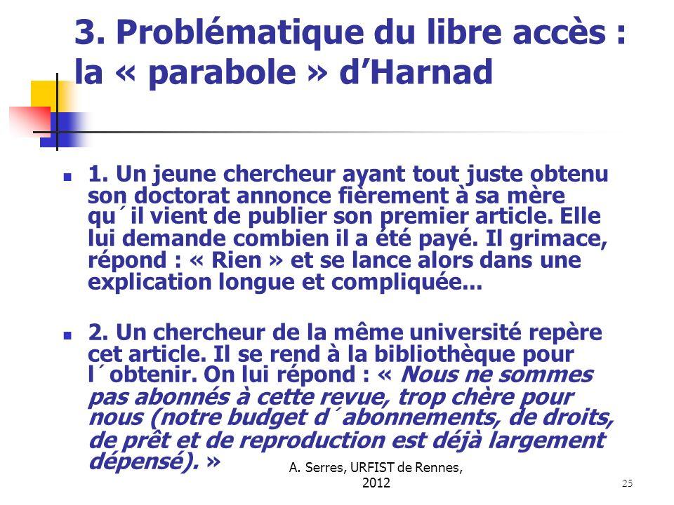 A. Serres, URFIST de Rennes, 2012 25 3. Problématique du libre accès : la « parabole » dHarnad 1. Un jeune chercheur ayant tout juste obtenu son docto