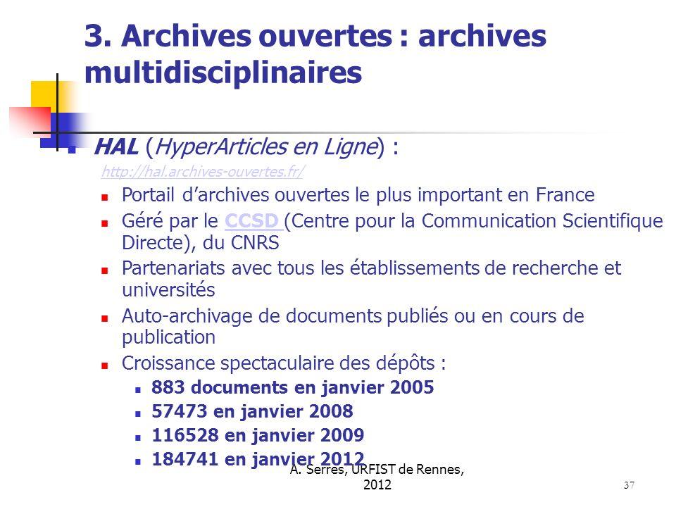 A. Serres, URFIST de Rennes, 2012 37 3. Archives ouvertes : archives multidisciplinaires HAL (HyperArticles en Ligne) : http://hal.archives-ouvertes.f