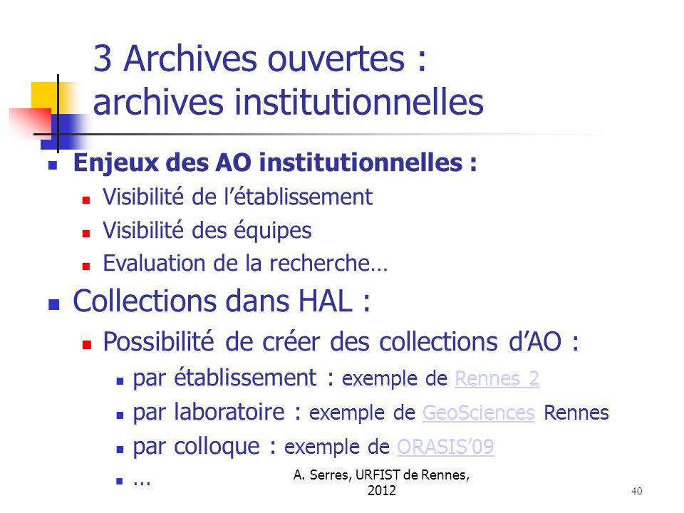A. Serres, URFIST de Rennes, 2012 40 3 Archives ouvertes : archives institutionnelles Enjeux des AO institutionnelles : Visibilité de létablissement V