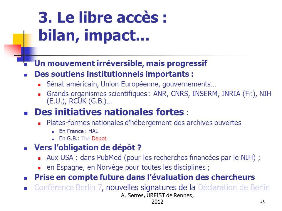 A. Serres, URFIST de Rennes, 2012 45 3. Le libre accès : bilan, impact... Un mouvement irréversible, mais progressif Des soutiens institutionnels impo