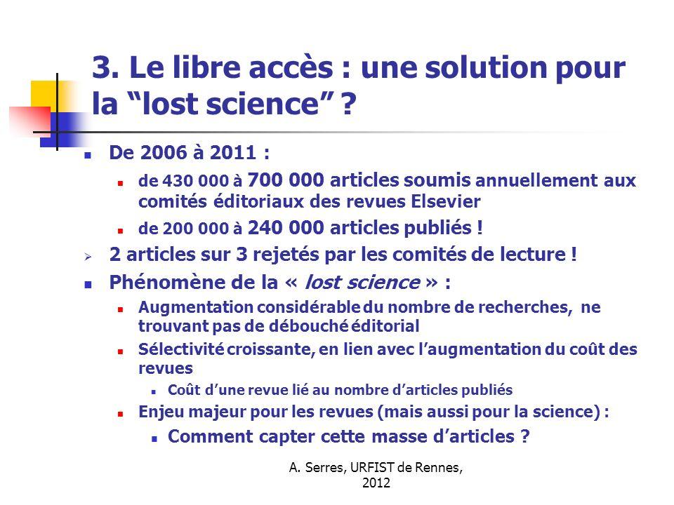 A. Serres, URFIST de Rennes, 2012 3. Le libre accès : une solution pour la lost science ? De 2006 à 2011 : de 430 000 à 700 000 articles soumis annuel