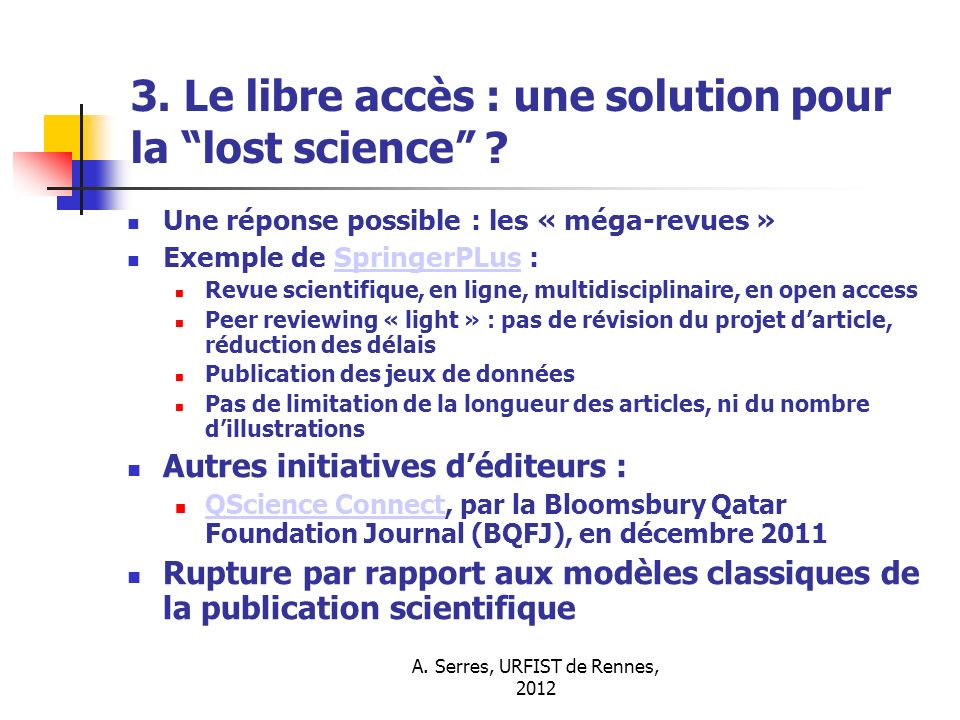 A. Serres, URFIST de Rennes, 2012 3. Le libre accès : une solution pour la lost science ? Une réponse possible : les « méga-revues » Exemple de Spring