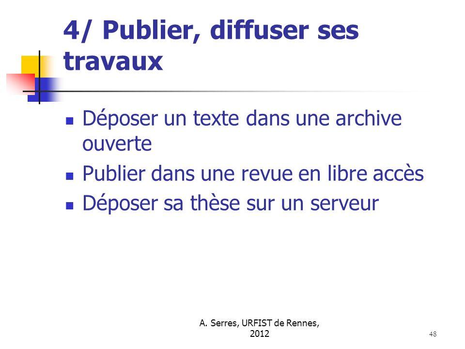 A. Serres, URFIST de Rennes, 2012 48 4/ Publier, diffuser ses travaux Déposer un texte dans une archive ouverte Publier dans une revue en libre accès