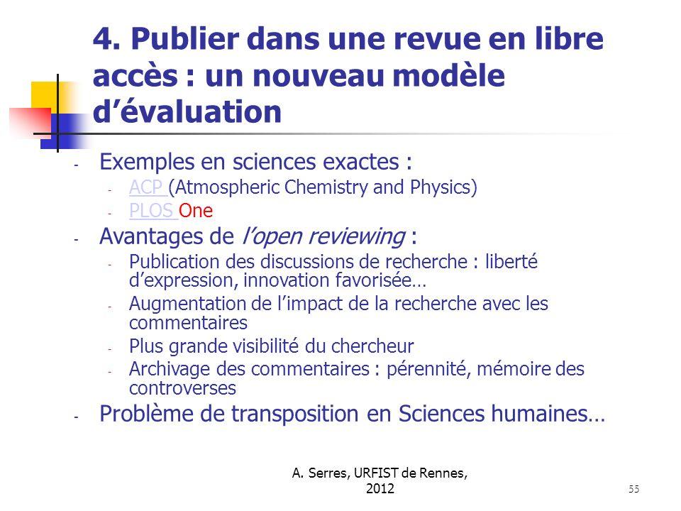 A. Serres, URFIST de Rennes, 2012 55 4. Publier dans une revue en libre accès : un nouveau modèle dévaluation - Exemples en sciences exactes : - ACP (