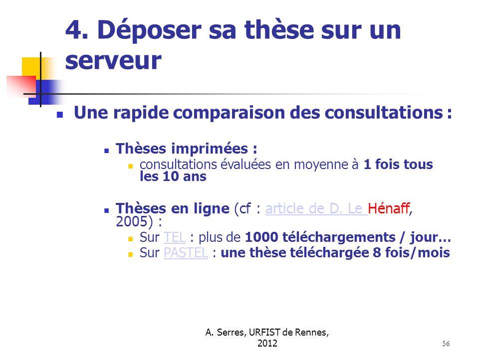A. Serres, URFIST de Rennes, 2012 56 4. Déposer sa thèse sur un serveur Une rapide comparaison des consultations : Thèses imprimées : consultations év
