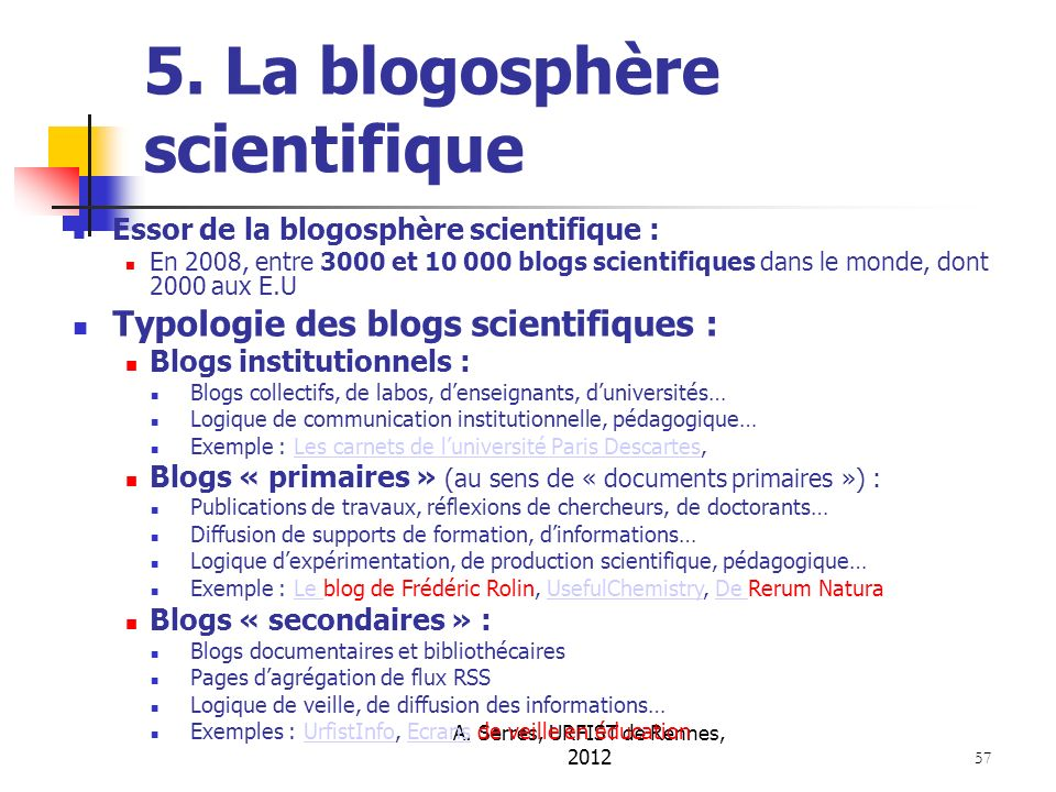 A. Serres, URFIST de Rennes, 2012 57 5. La blogosphère scientifique Essor de la blogosphère scientifique : En 2008, entre 3000 et 10 000 blogs scienti