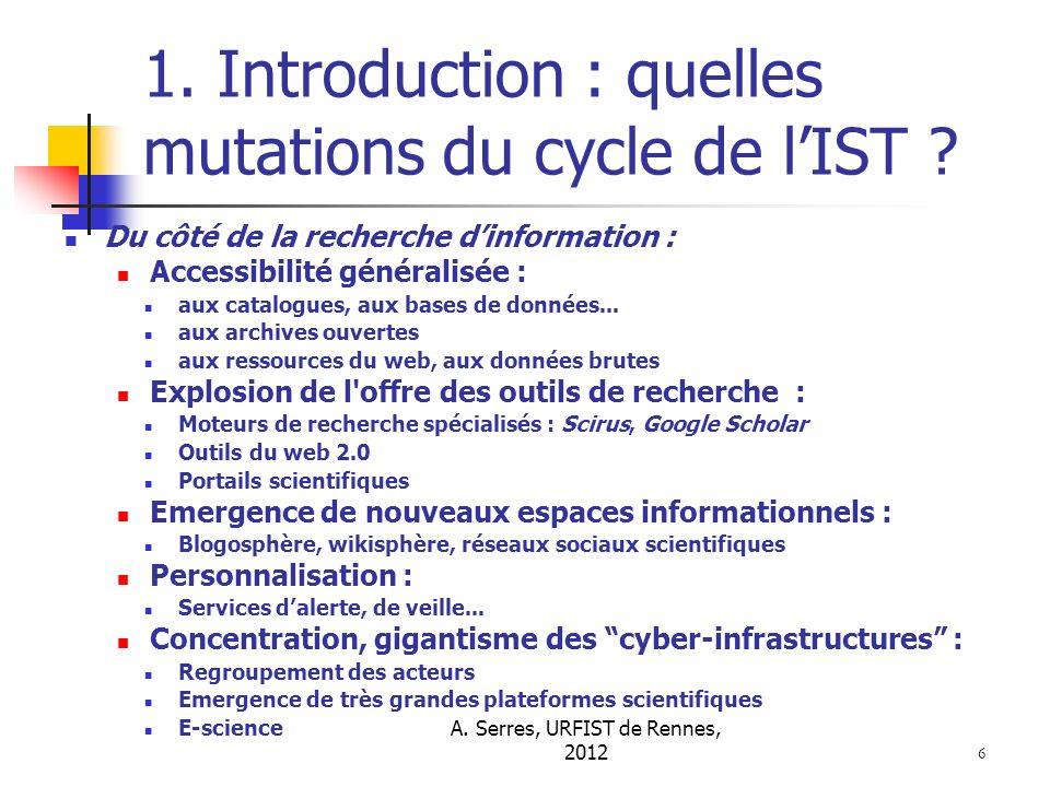 A. Serres, URFIST de Rennes, 2012 6 1. Introduction : quelles mutations du cycle de lIST ? Du côté de la recherche dinformation : Accessibilité généra