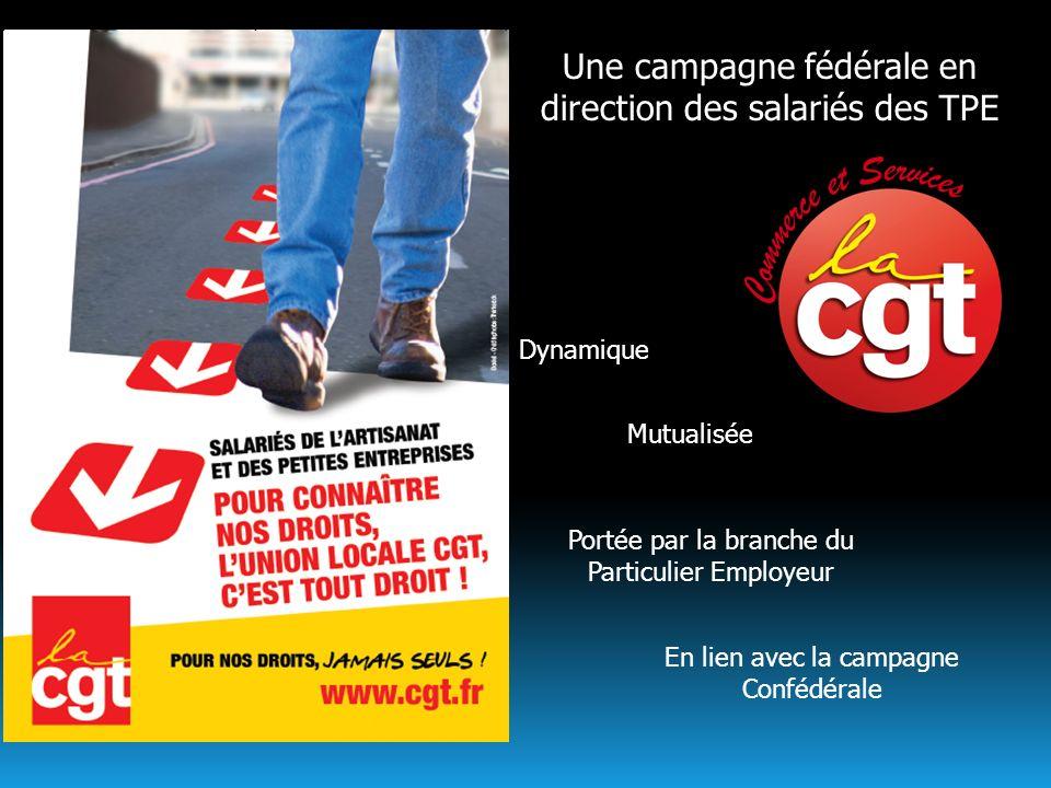 Une campagne fédérale en direction des salariés des TPE Dynamique Mutualisée Portée par la branche du Particulier Employeur En lien avec la campagne C
