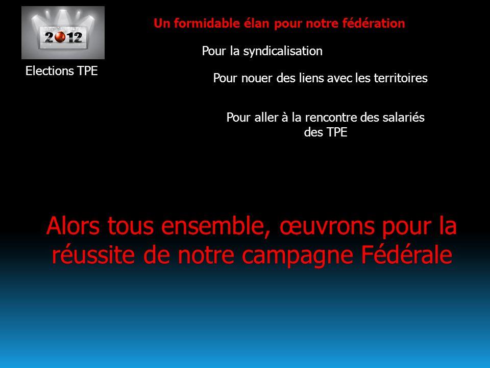 Elections TPE Un formidable élan pour notre fédération Pour aller à la rencontre des salariés des TPE Pour nouer des liens avec les territoires Pour l