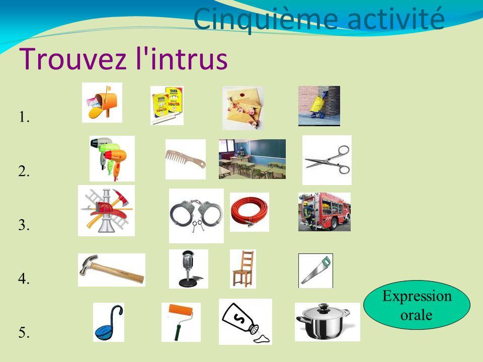 1. 2. 3. 4. 5. Expression orale Cinquième activité Trouvez l'intrus
