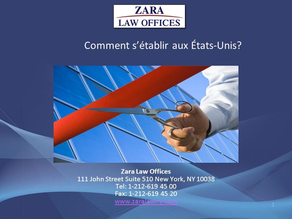 Comment sétablir aux États-Unis? Zara Law Offices 111 John Street Suite 510 New York, NY 10038 Tel: 1-212-619 45 00 Fax: 1-212-619 45 20 www.zaralawny