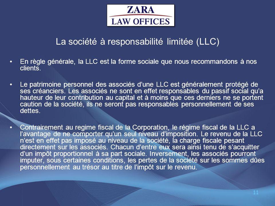 La société à responsabilité limitée (LLC) En règle générale, la LLC est la forme sociale que nous recommandons à nos clients. Le patrimoine personnel
