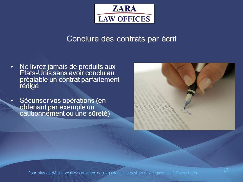 Conclure des contrats par écrit Ne livrez jamais de produits aux États-Unis sans avoir conclu au préalable un contrat parfaitement rédigé Sécuriser vo