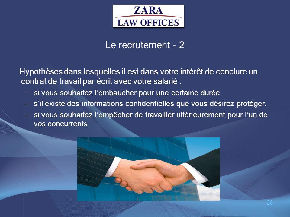 Le recrutement - 2 Hypothèses dans lesquelles il est dans votre intérêt de conclure un contrat de travail par écrit avec votre salarié : –si vous souh