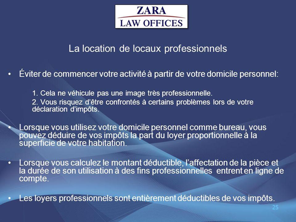 La location de locaux professionnels Éviter de commencer votre activité à partir de votre domicile personnel: 1. Cela ne véhicule pas une image très p